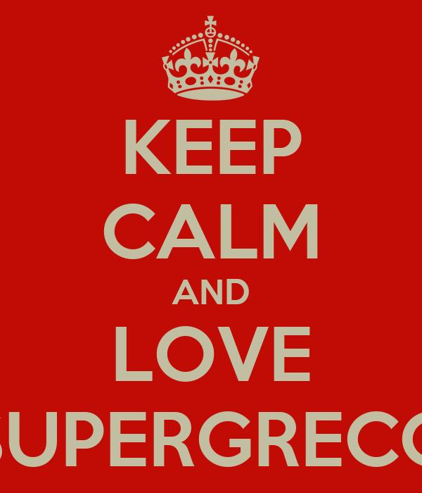 KEEP CALM AND LOVE SUPERGRECO