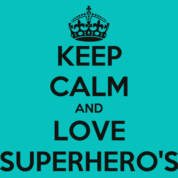 KEEP CALM AND LOVE SUPERHERO'S
