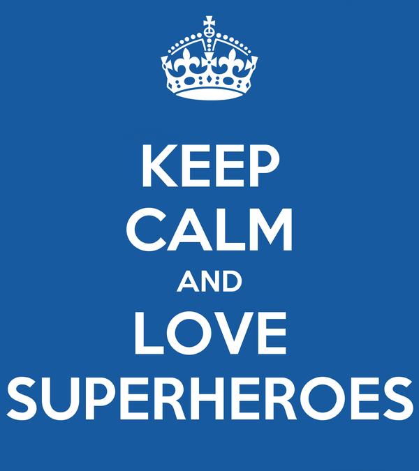 KEEP CALM AND LOVE SUPERHEROES