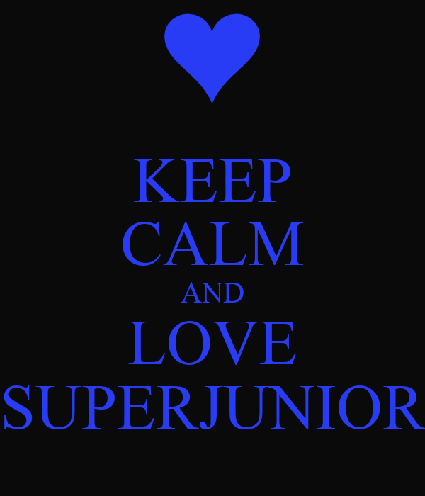 KEEP CALM AND LOVE SUPERJUNIOR