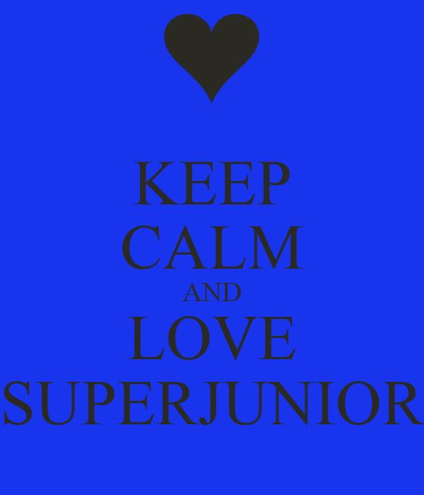 KEEP CALM AND LOVE SUPERJUNIOR