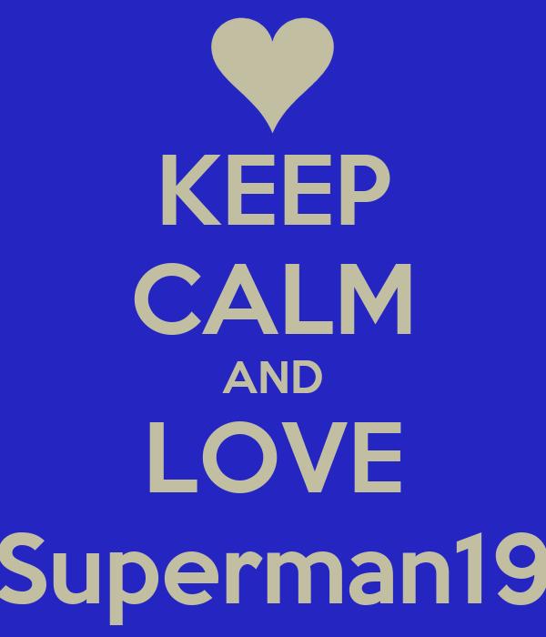 KEEP CALM AND LOVE Superman19
