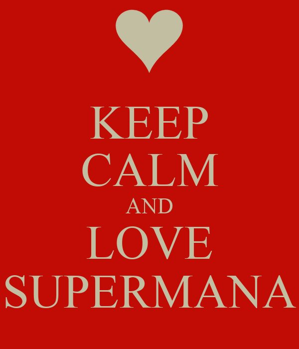 KEEP CALM AND LOVE SUPERMANA