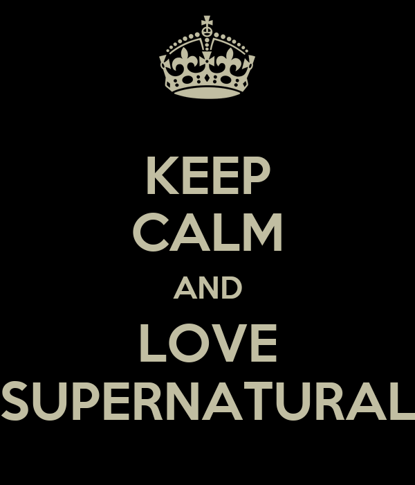 KEEP CALM AND LOVE SUPERNATURAL