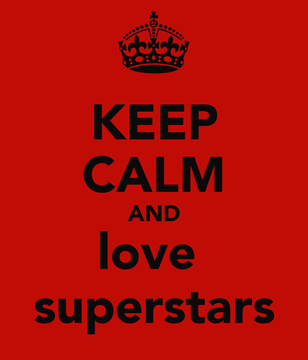 KEEP CALM AND love  superstars