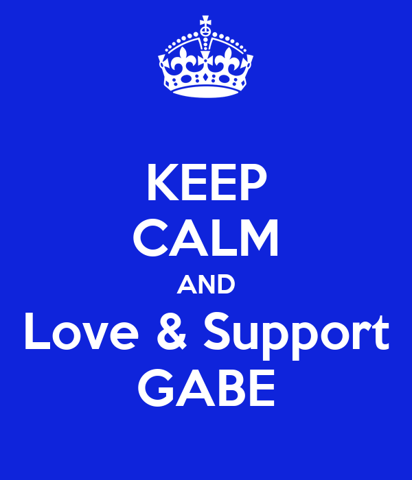 KEEP CALM AND Love & Support GABE