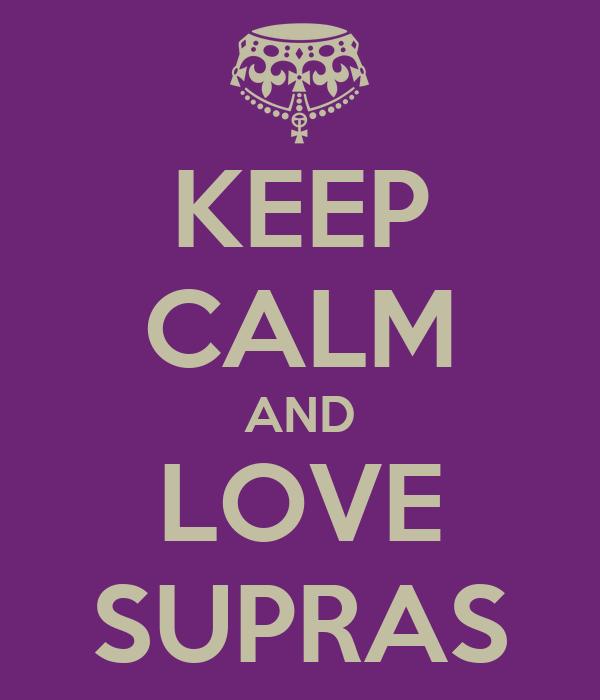 KEEP CALM AND LOVE SUPRAS