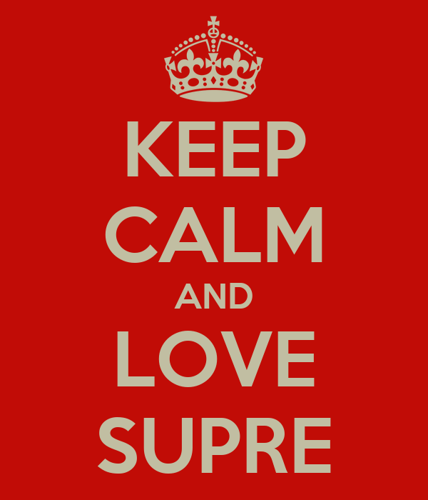 KEEP CALM AND LOVE SUPRE
