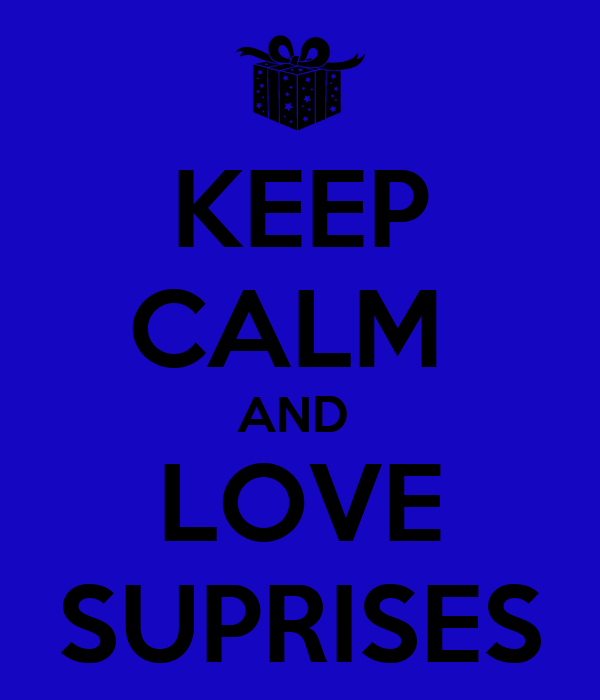KEEP CALM  AND  LOVE SUPRISES