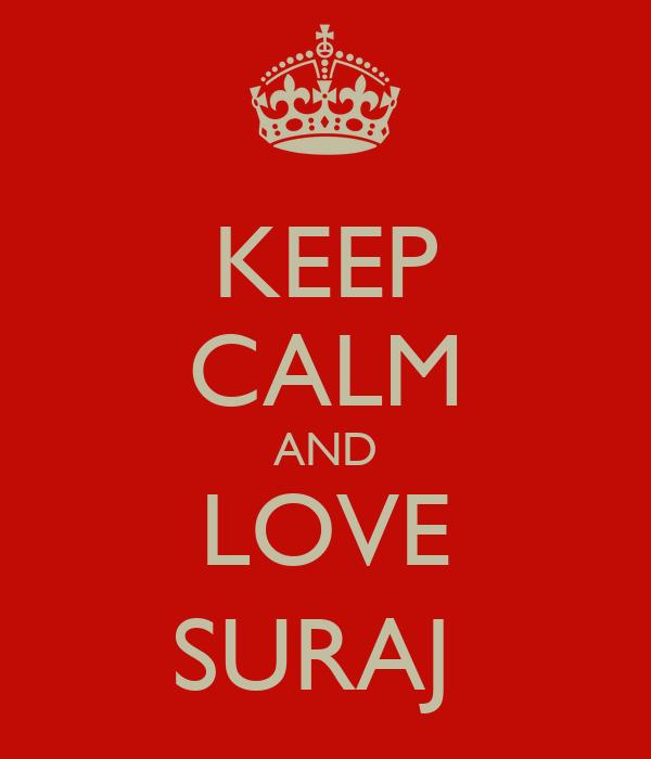 KEEP CALM AND LOVE SURAJ