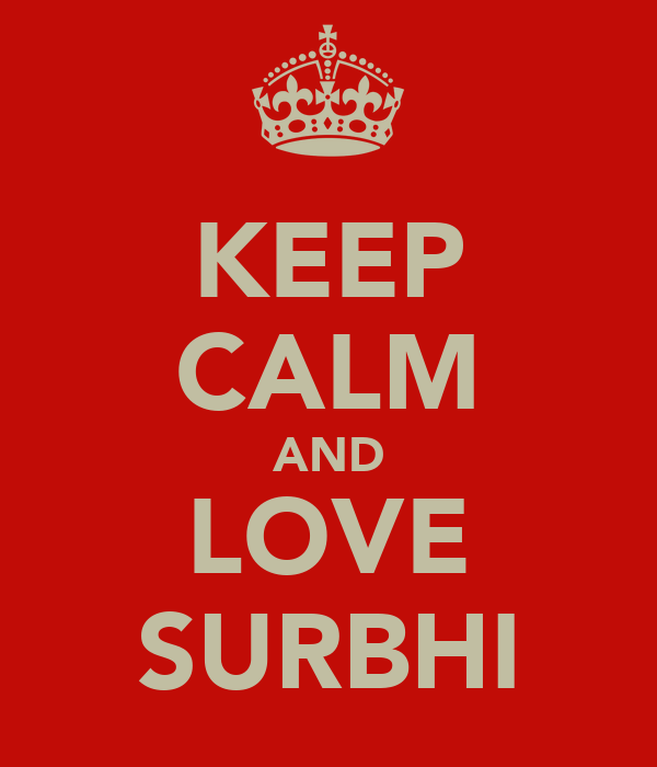 KEEP CALM AND LOVE SURBHI