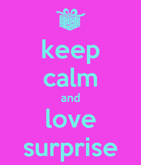 keep calm and love surprise