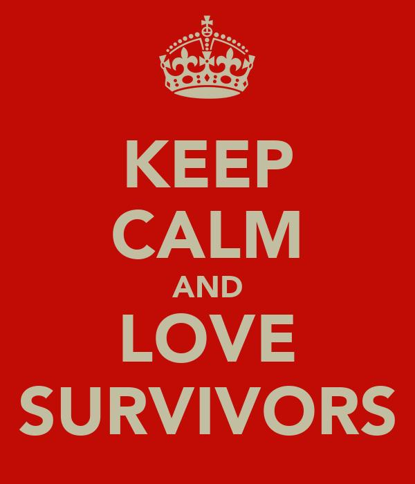 KEEP CALM AND LOVE SURVIVORS