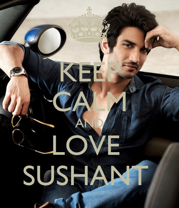 KEEP CALM AND LOVE  SUSHANT