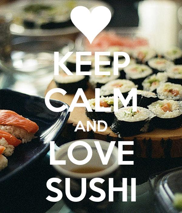 KEEP CALM AND LOVE SUSHI