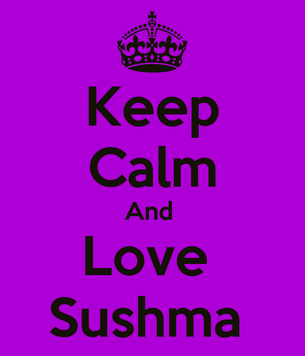 Keep Calm And  Love  Sushma