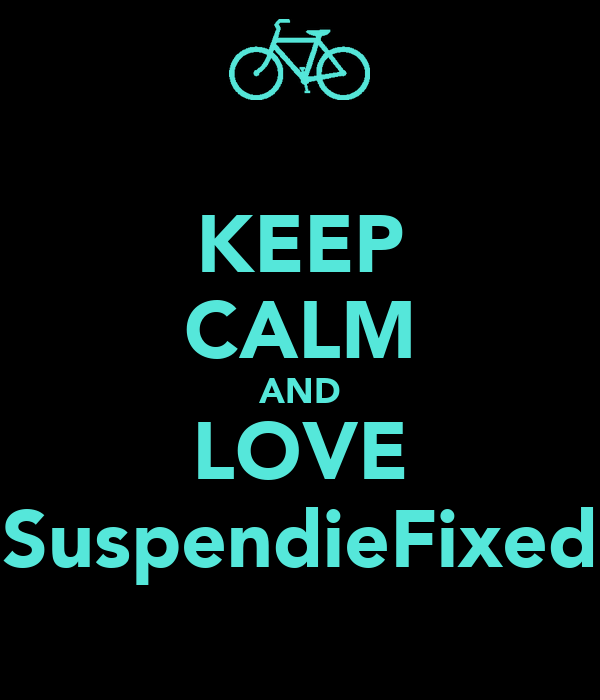 KEEP CALM AND LOVE SuspendieFixed