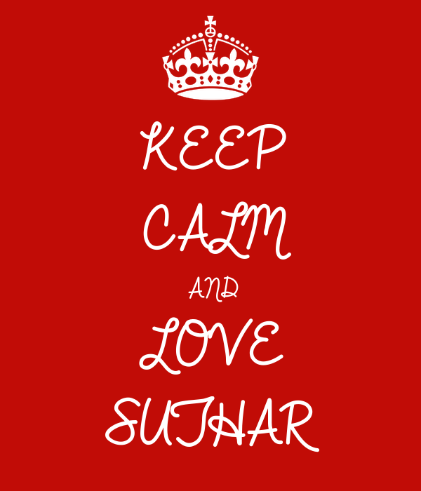 KEEP CALM AND LOVE  SUTHAR