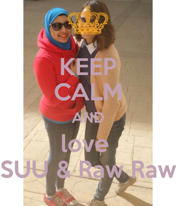 KEEP CALM AND love  SUU & Raw Raw