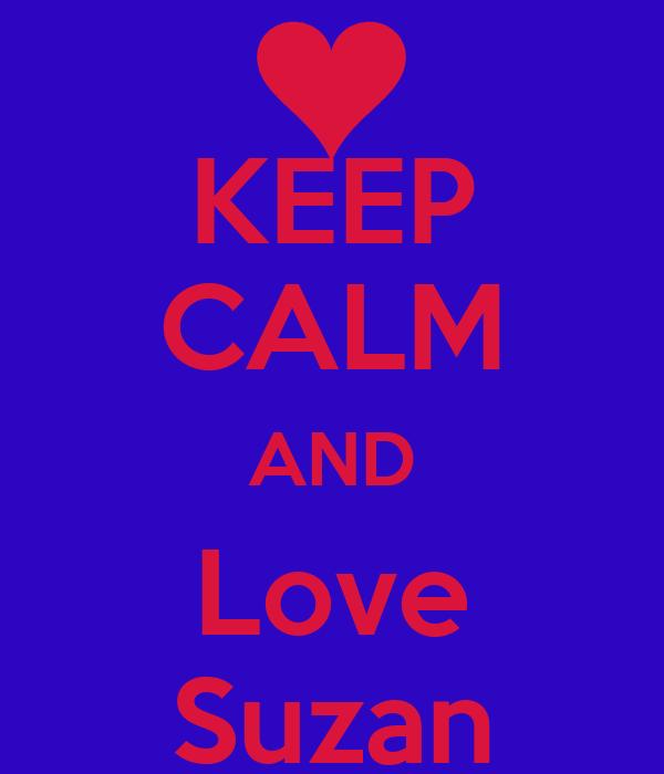 KEEP CALM AND Love Suzan