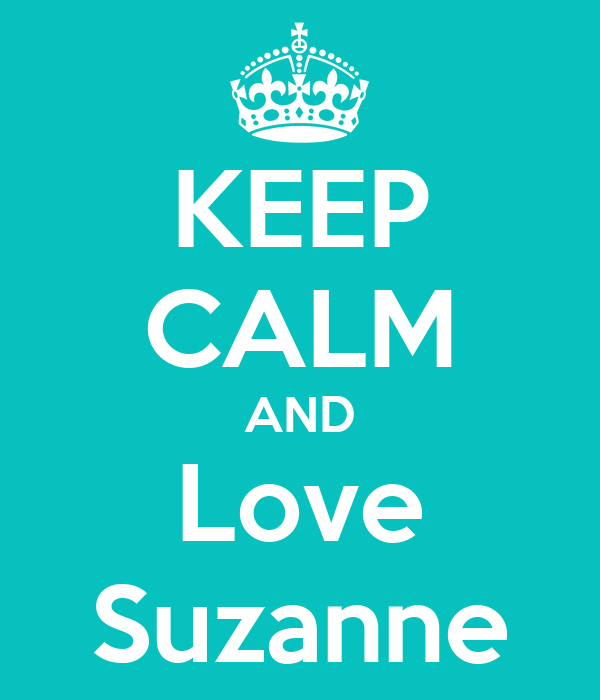 KEEP CALM AND Love Suzanne
