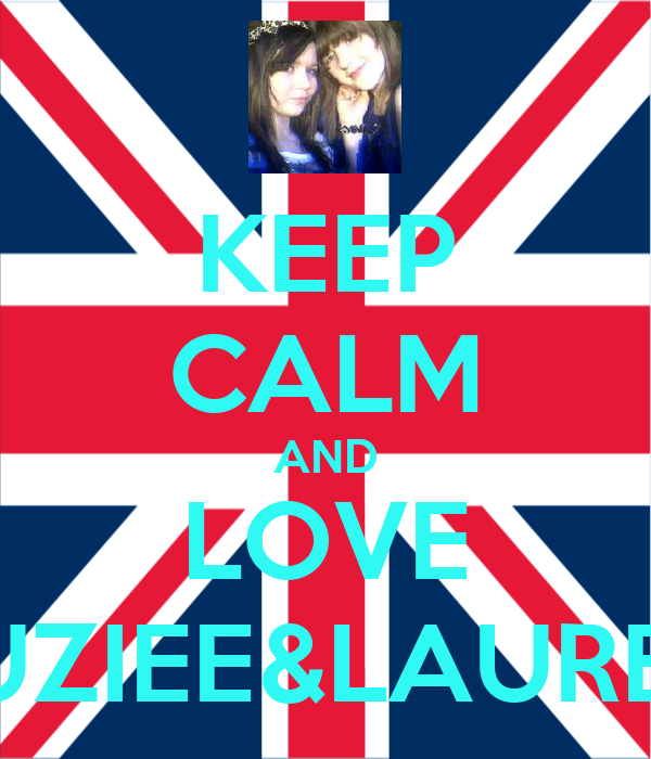 KEEP CALM AND LOVE SUZIEE&LAUREN