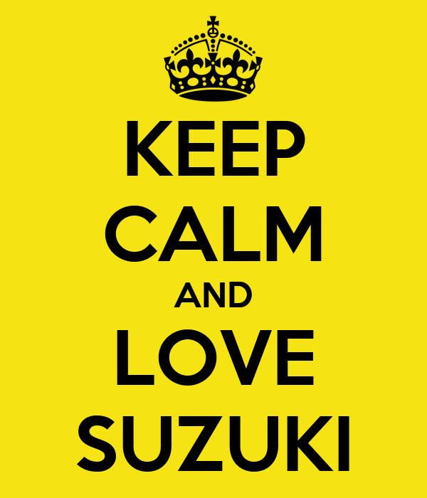 KEEP CALM AND LOVE SUZUKI