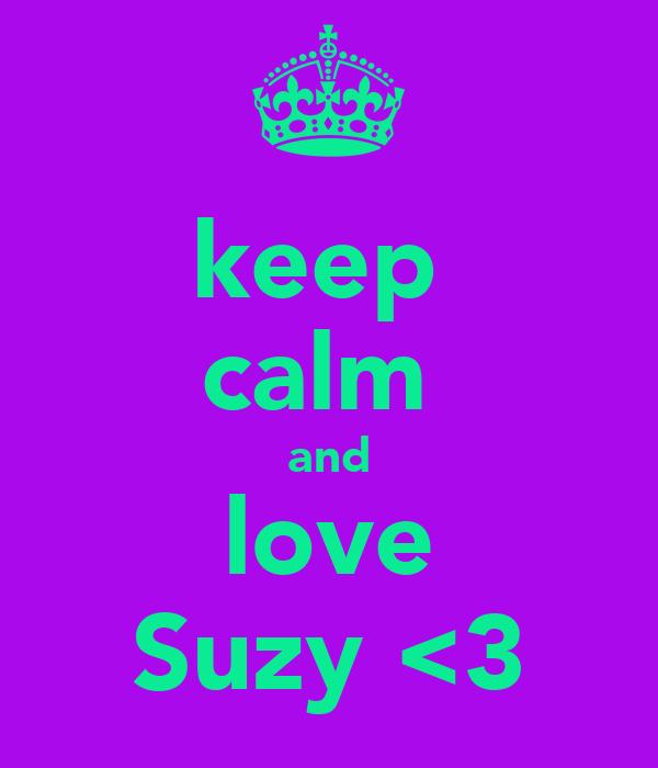 keep  calm  and love Suzy <3
