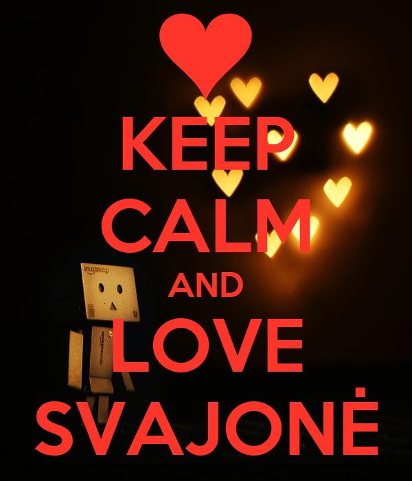 KEEP CALM AND LOVE SVAJONĖ