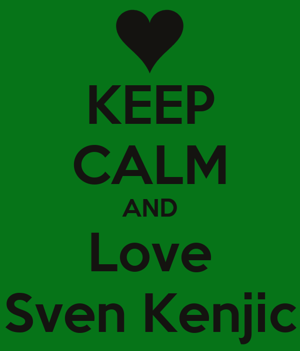 KEEP CALM AND Love Sven Kenjic