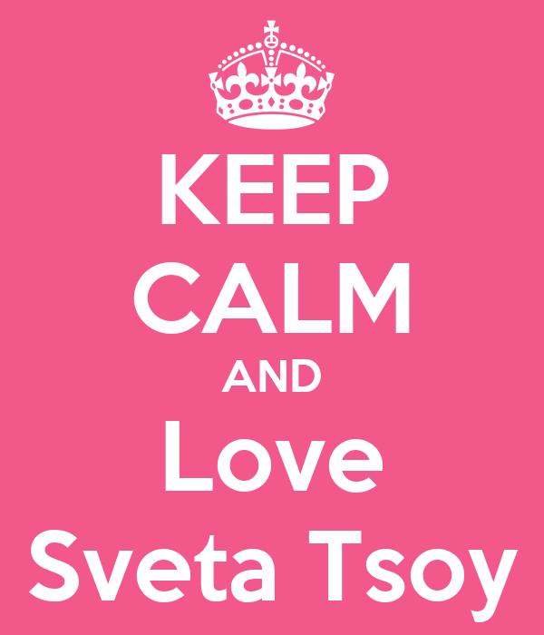 KEEP CALM AND Love Sveta Tsoy