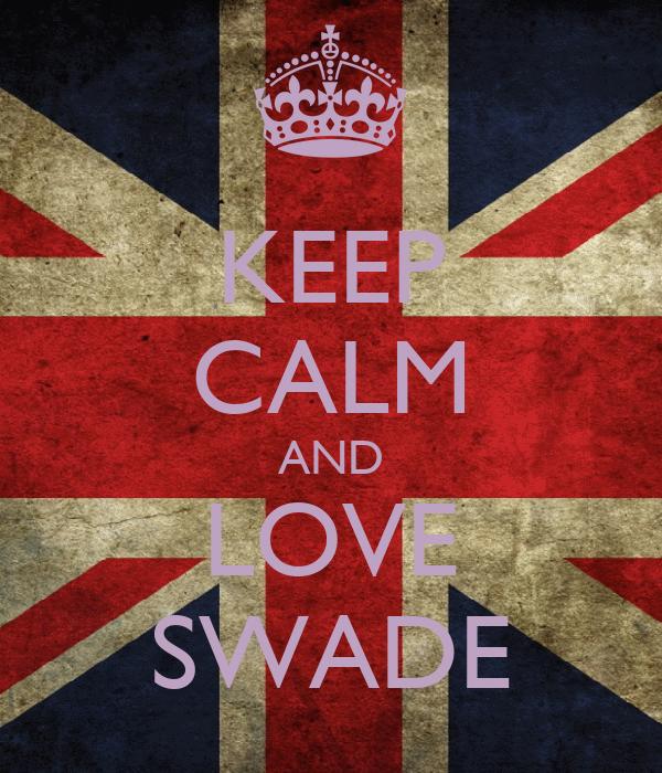 KEEP CALM AND LOVE SWADE
