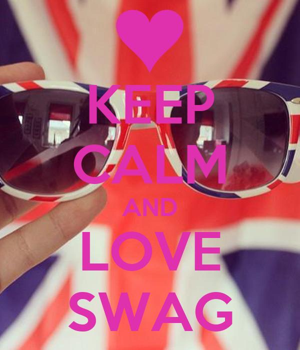 KEEP CALM AND LOVE SWAG