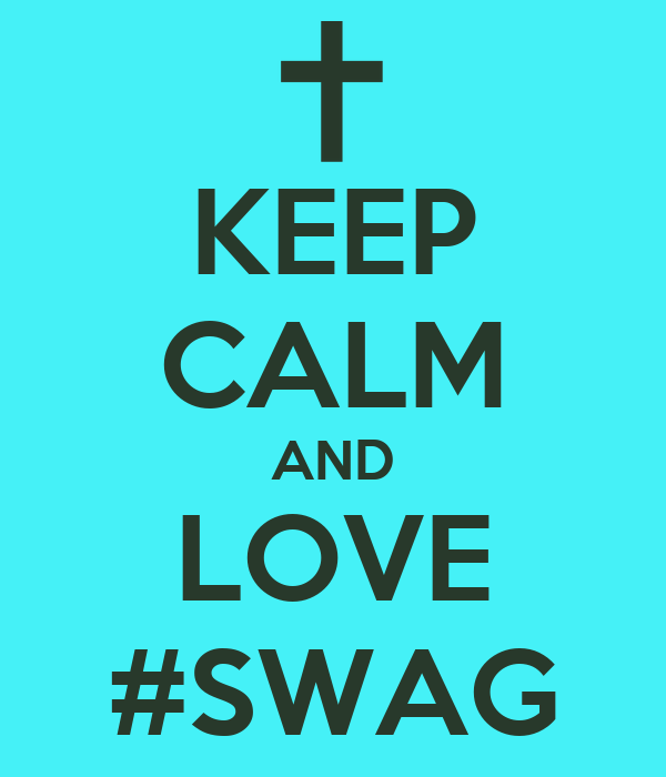 KEEP CALM AND LOVE #SWAG