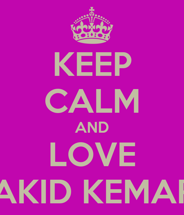 KEEP CALM AND LOVE SWAGGAKID KEMAR GRANT