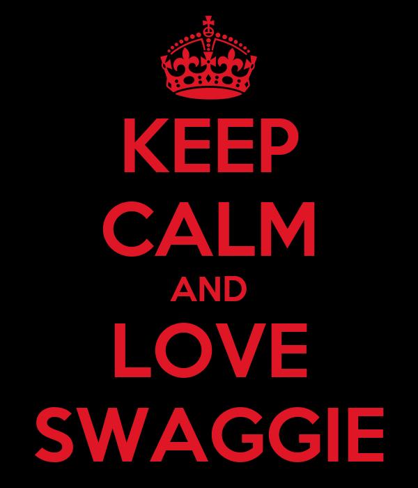 KEEP CALM AND LOVE SWAGGIE