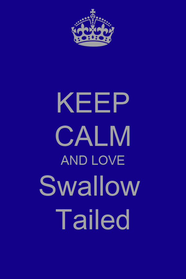KEEP CALM AND LOVE Swallow  Tailed