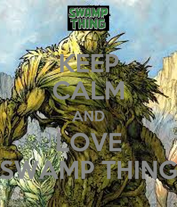 KEEP CALM AND LOVE SWAMP THING