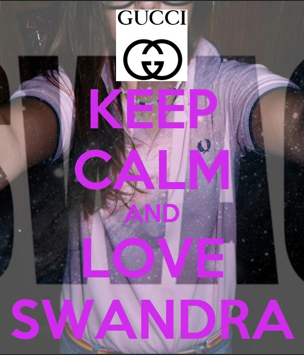 KEEP CALM AND LOVE SWANDRA