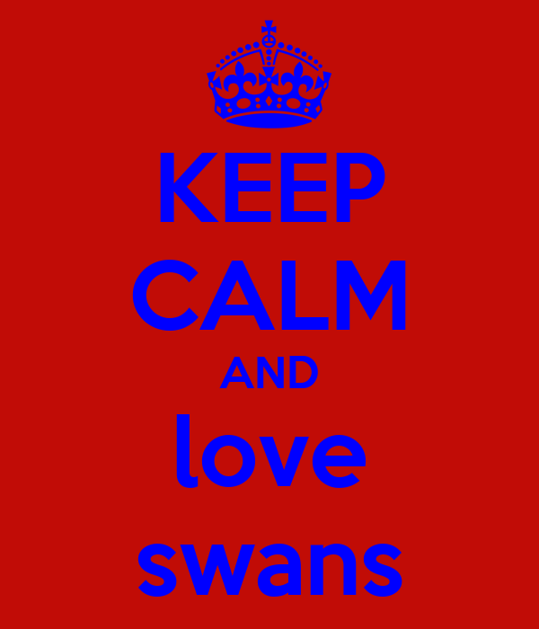KEEP CALM AND love swans