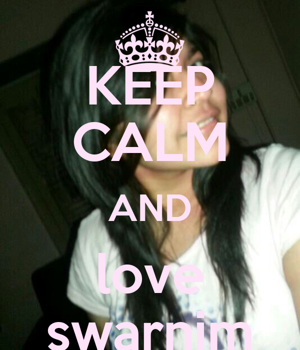 KEEP CALM AND love swarnim