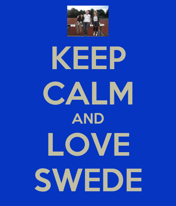 KEEP CALM AND LOVE SWEDE