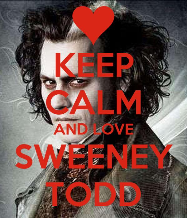 KEEP CALM AND LOVE SWEENEY TODD
