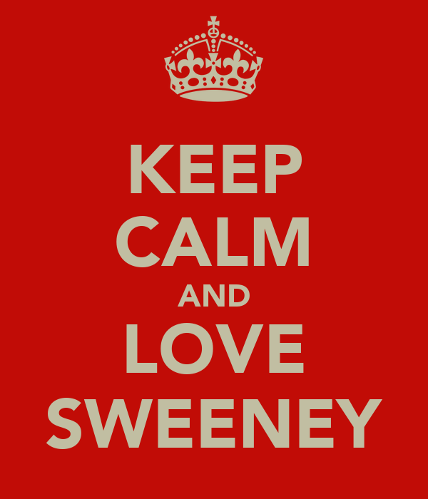 KEEP CALM AND LOVE SWEENEY