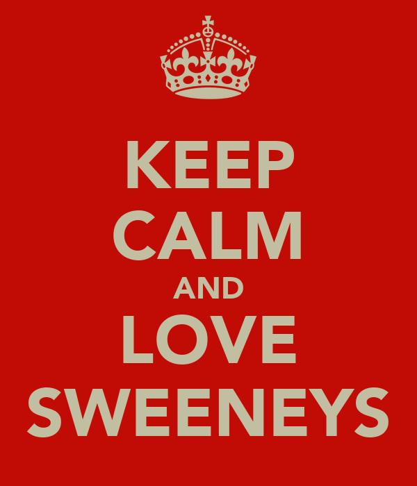 KEEP CALM AND LOVE SWEENEYS