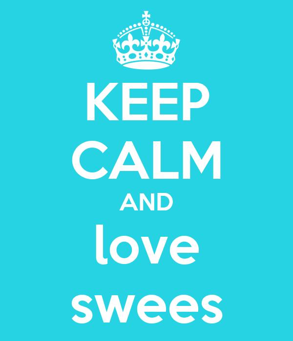 KEEP CALM AND love swees