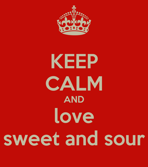 KEEP CALM AND love sweet and sour