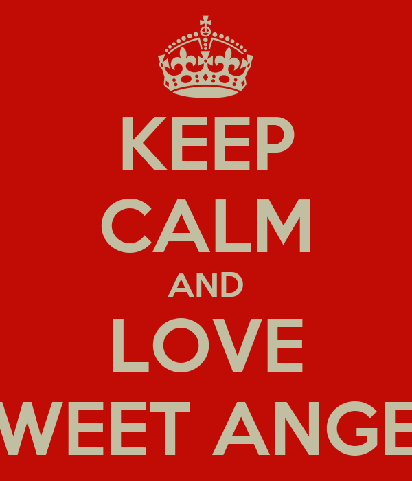 KEEP CALM AND LOVE SWEET ANGEL