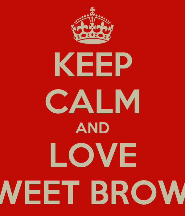 KEEP CALM AND LOVE SWEET BROWN