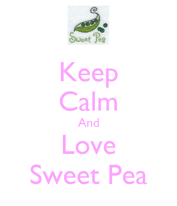 Keep Calm And Love Sweet Pea